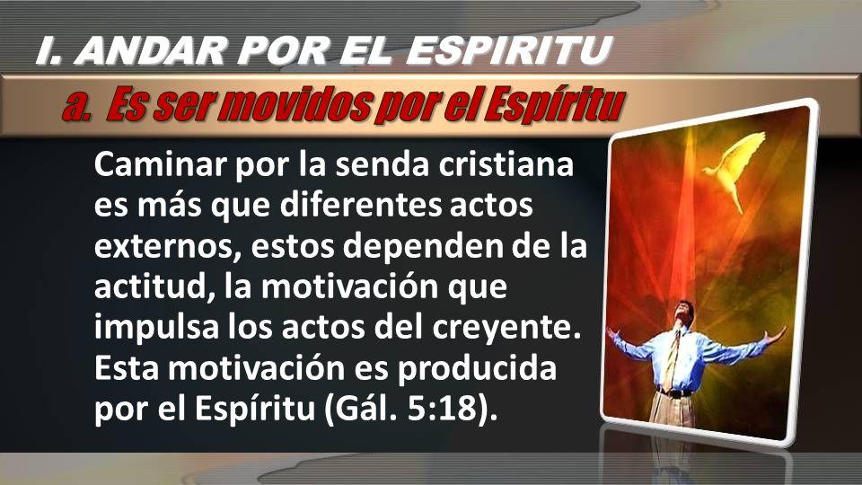 Caminar por la senda cristiana es más que diferentes actos externos, estos dependen de la actitud, la motivación que impulsa los actos del creyente. E