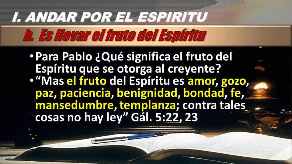 Para Pablo ¿Qué significa el fruto del Espíritu que se otorga al creyente? Para Pablo ¿Qué significa el fruto del Espíritu que se otorga al creyente?
