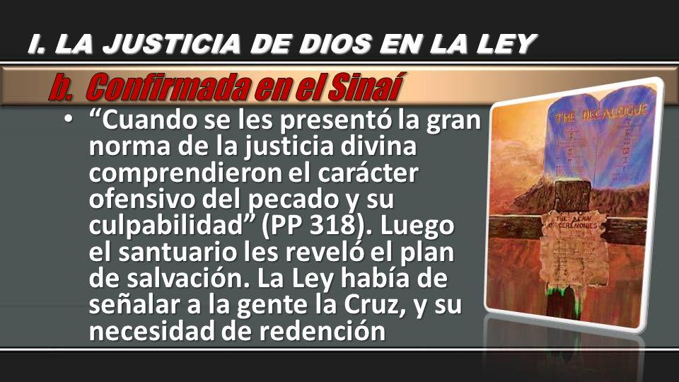 Cuando se les presentó la gran norma de la justicia divina comprendieron el carácter ofensivo del pecado y su culpabilidad (PP 318). Luego el santuar