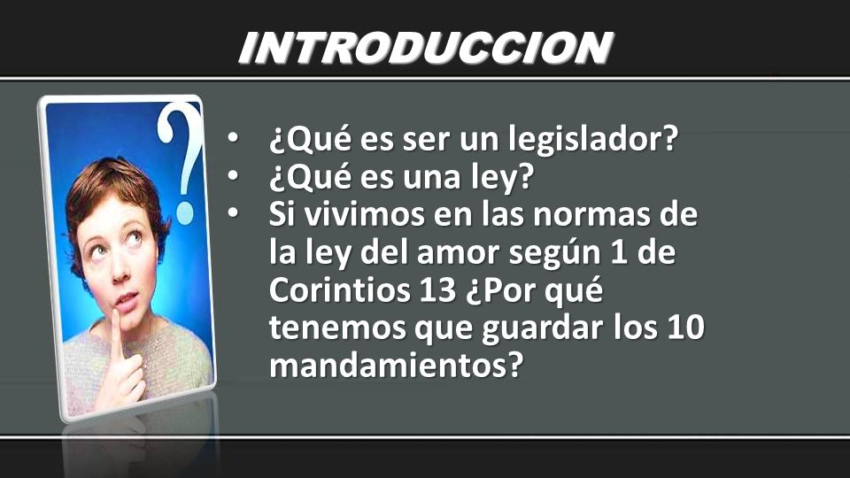 INTRODUCCION ¿Qué es ser un legislador? ¿Qué es ser un legislador? ¿Qué es una ley? ¿Qué es una ley? Si vivimos en las normas de la ley del amor según