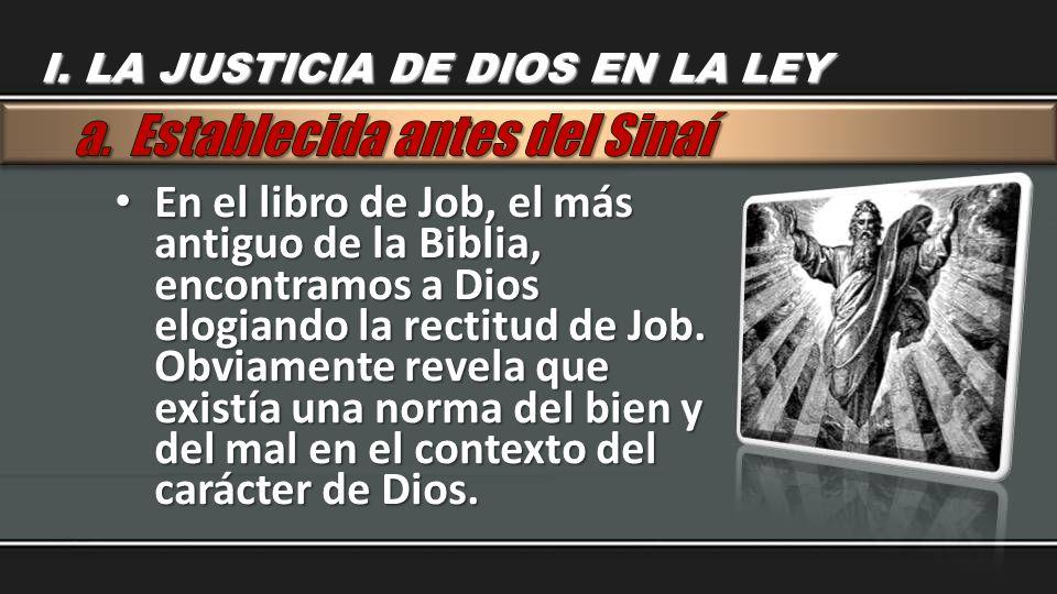 En el libro de Job, el más antiguo de la Biblia, encontramos a Dios elogiando la rectitud de Job. Obviamente revela que existía una norma del bien y d