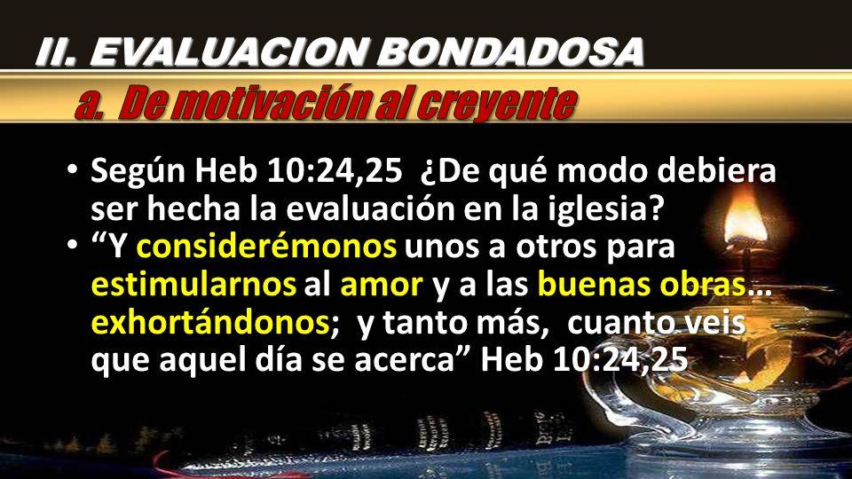 Según Heb 10:24,25 ¿De qué modo debiera ser hecha la evaluación en la iglesia? Según Heb 10:24,25 ¿De qué modo debiera ser hecha la evaluación en la i