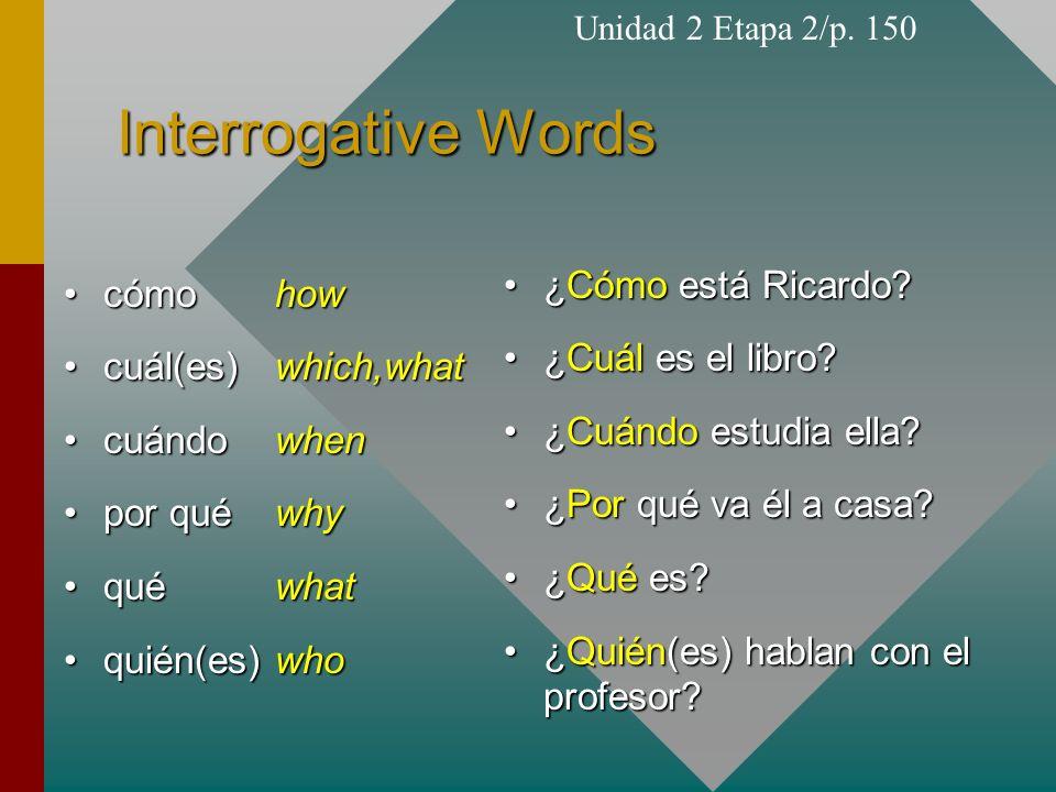 Interrogative Words cómohowcómohow cuál(es)which,whatcuál(es)which,what cuándowhencuándowhen por quéwhypor quéwhy quéwhatquéwhat quién(es)whoquién(es)