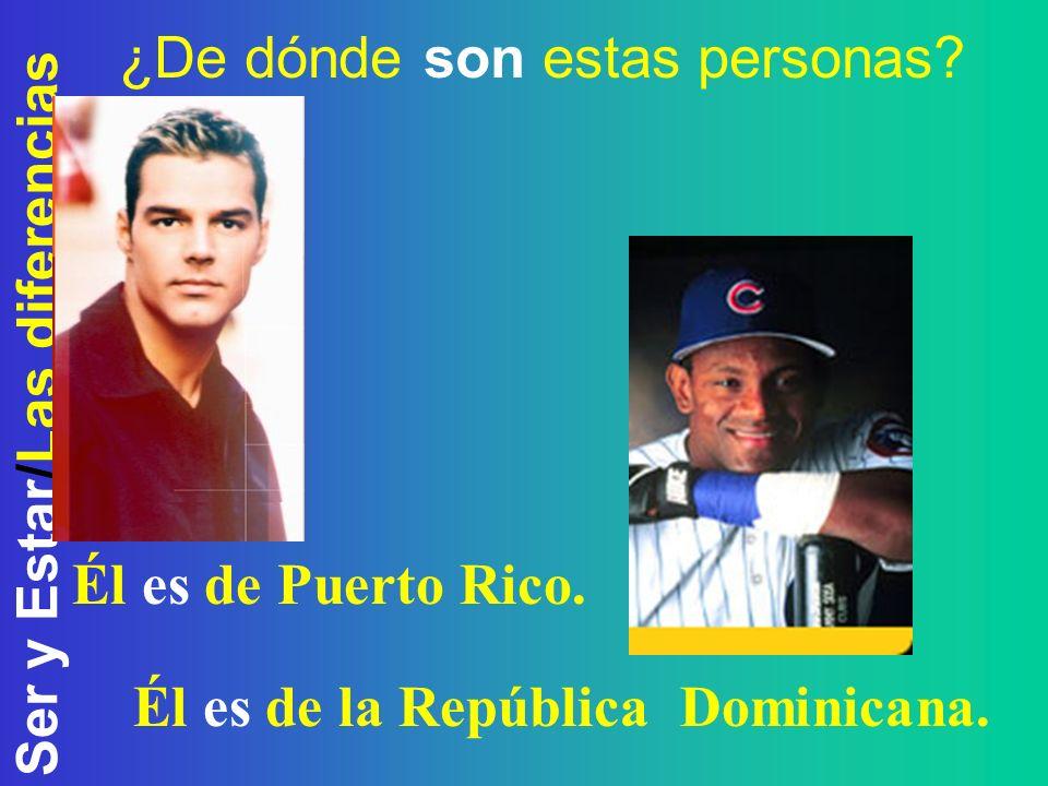 Ser y Estar/Las diferencias ¿De dónde son estas personas? Él es de Puerto Rico. Él es de la República Dominicana.