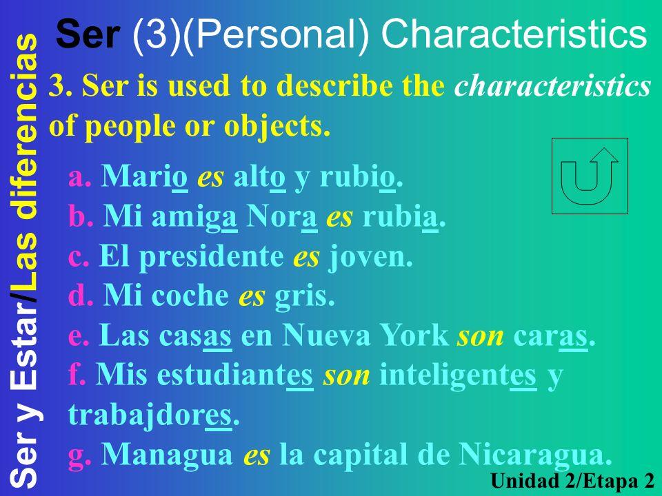 Ser y Estar/Las diferencias Ser (3)(Personal) Characteristics a. Mario es alto y rubio. b. Mi amiga Nora es rubia. c. El presidente es joven. d. Mi co