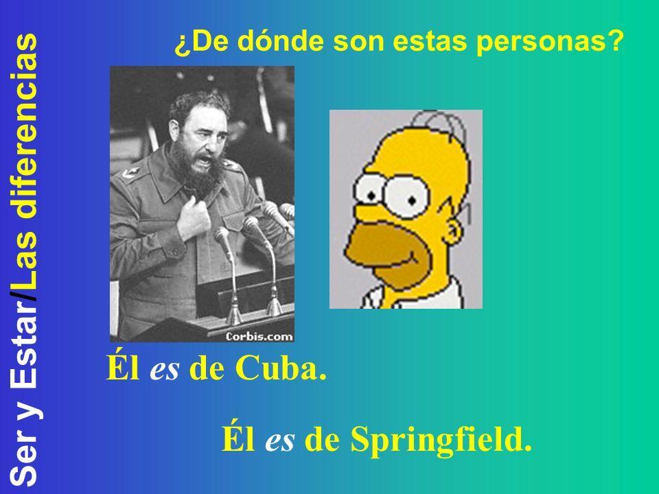 Ser y Estar/Las diferencias ¿De dónde son estas personas? Él es de Cuba. Él es de Springfield.