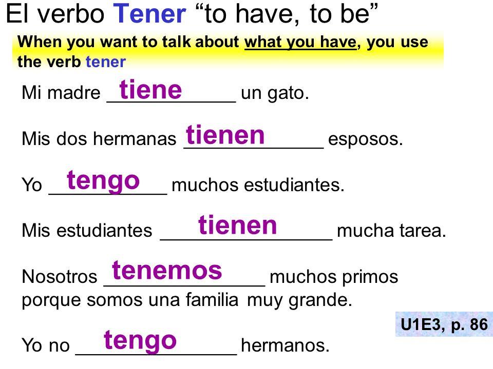 El verbo Tener to have, to be U1E3, p.77 ¿Qué tienen estas personas.