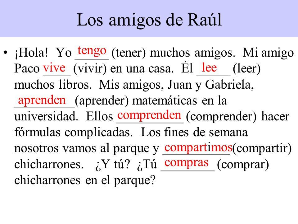 Los amigos de Raúl ¡Hola! Yo _____ (tener) muchos amigos. Mi amigo Paco ____ (vivir) en una casa. Él _____ (leer) muchos libros. Mis amigos, Juan y Ga