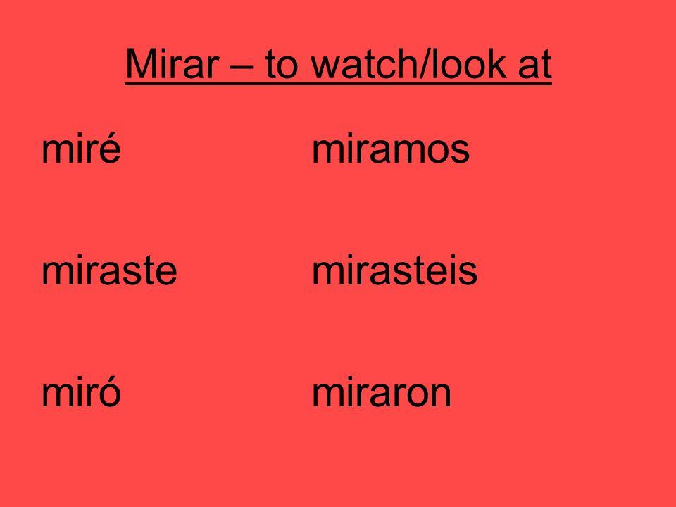 Mirar – to watch/look at mirémiramos mirastemirasteis mirómiraron