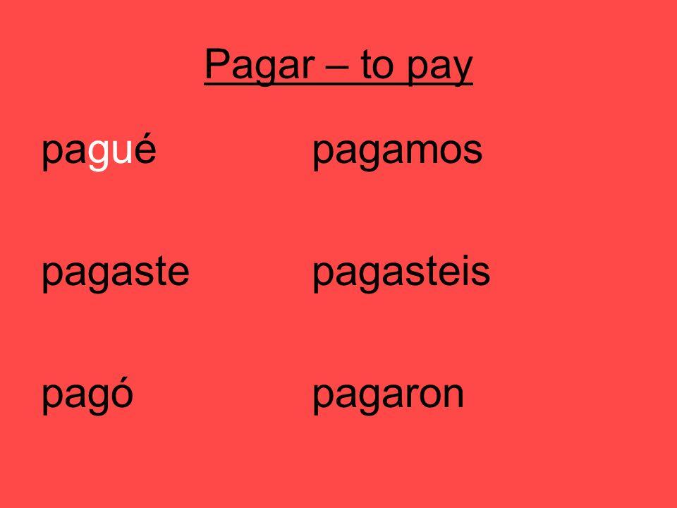 Pagar – to pay paguépagamos pagastepagasteis pagópagaron