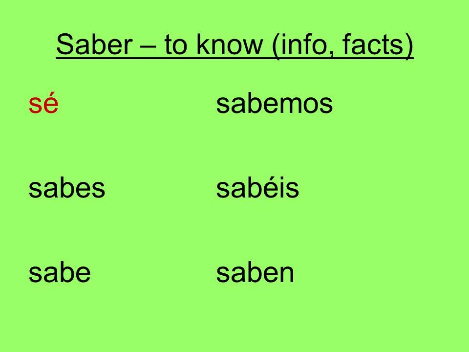 Saber – to know (info, facts) sésabemos sabessabéis sabesaben