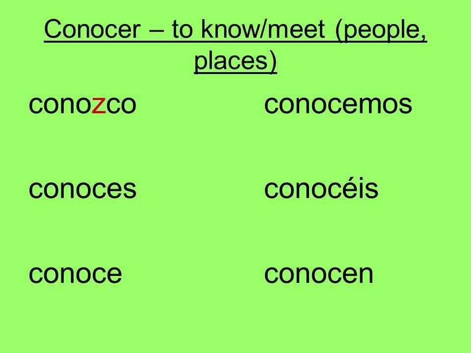 Conocer – to know/meet (people, places) conozcoconocemos conocesconocéis conoceconocen