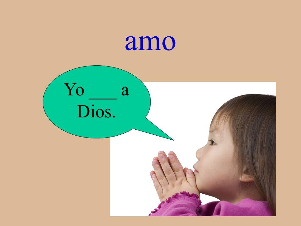 ¿Qué es? Yo ___ a Dios.