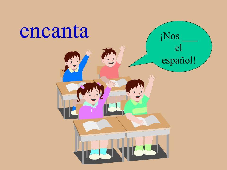 ¿Qué es? ¡Nos ___ el español!