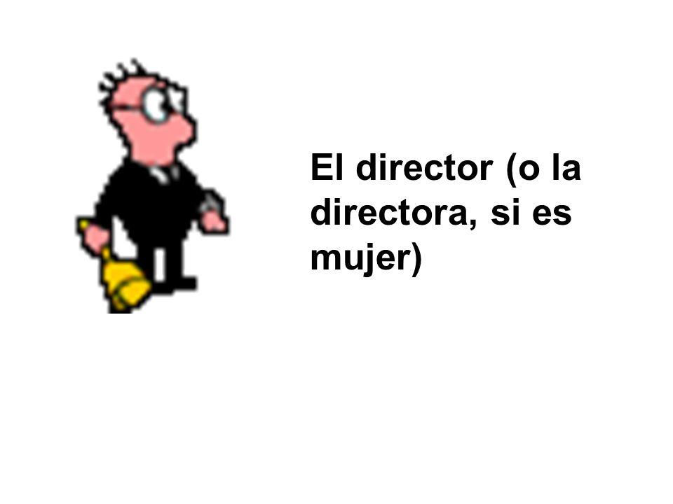 El director (o la directora, si es mujer)