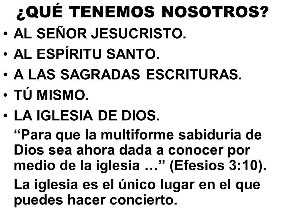 ¿QUÉ TENEMOS NOSOTROS? AL SEÑOR JESUCRISTO. AL ESPÍRITU SANTO. A LAS SAGRADAS ESCRITURAS. TÚ MISMO. LA IGLESIA DE DIOS. Para que la multiforme sabidur