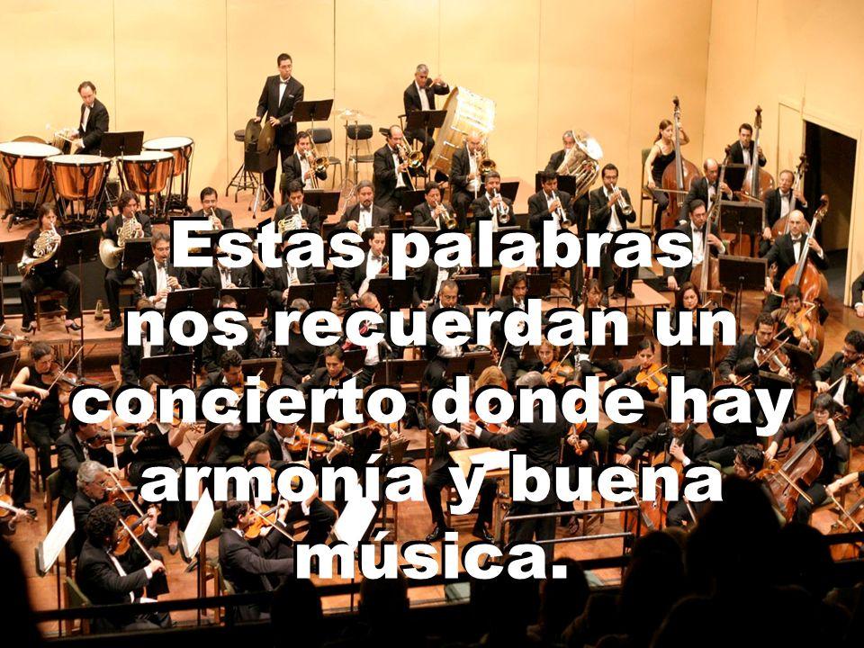 Estas palabras nos recuerdan un concierto donde hay armonía y buena música.