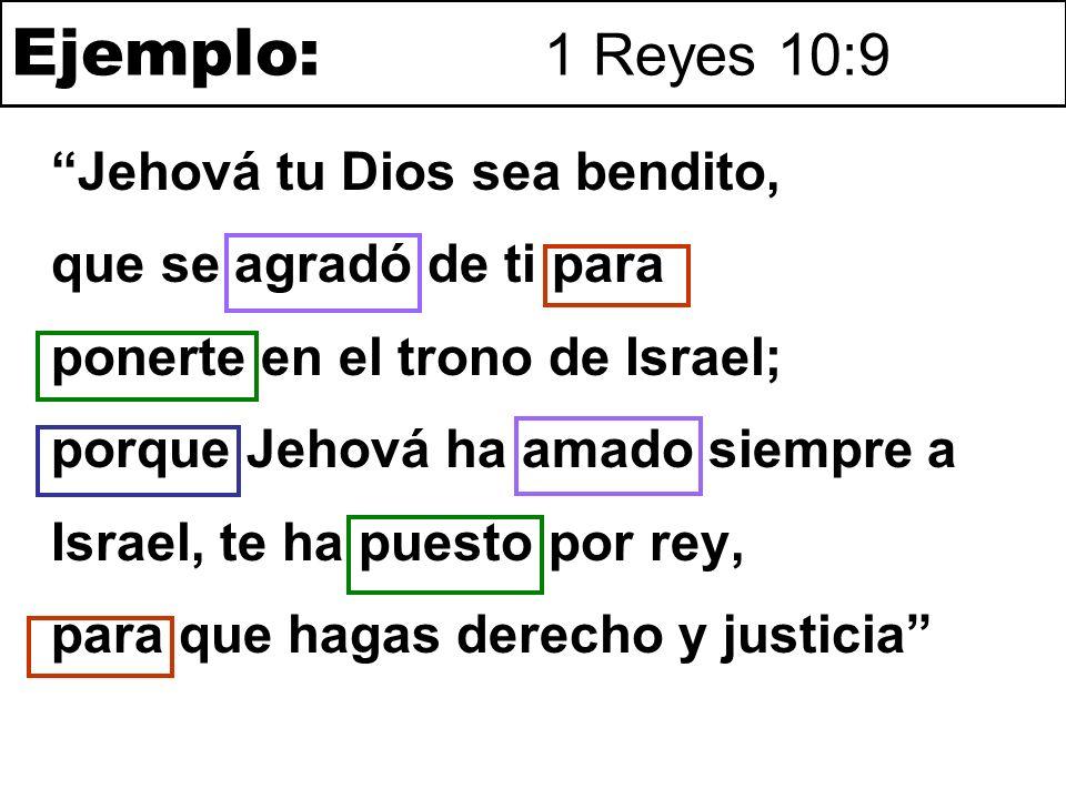 Ejemplo: 1 Reyes 10:9 Jehová tu Dios sea bendito, que se agradó de tiELECCIÓN paraMISIÓN ponerte en el trono de Israel; porqueRAZÓN Jehová ha amado siempre a Israel, te ha puesto por rey,DISTINCIÓN paraCOMPROMISO que hagas derecho y justicia