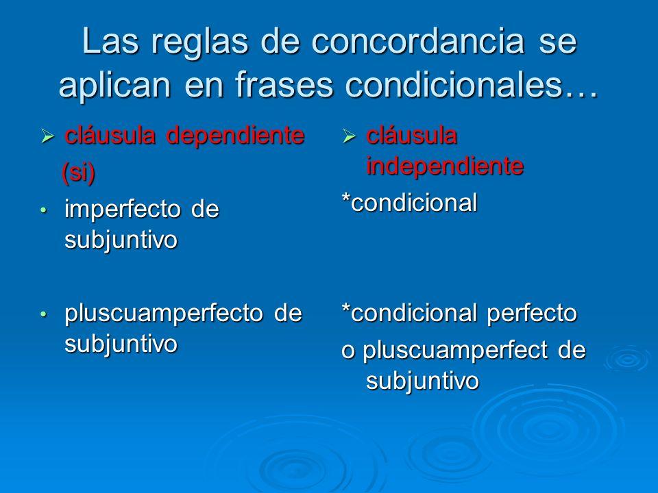 Las reglas de concordancia se aplican en frases condicionales… cláusula dependiente cláusula dependiente (si) (si) imperfecto de subjuntivo imperfecto