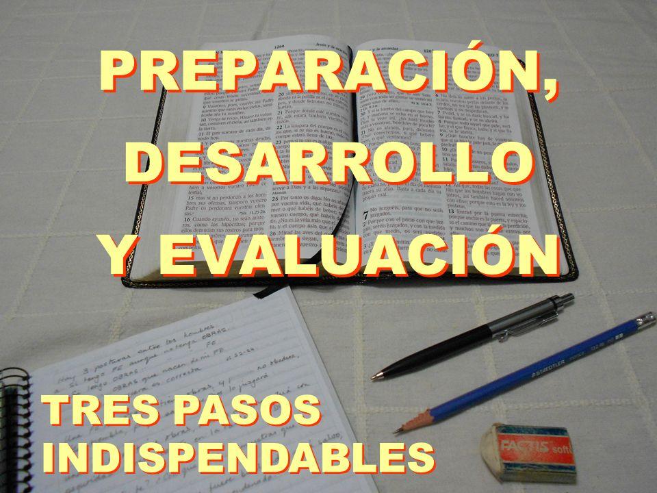 PREPARACIÓN, DESARROLLO Y EVALUACIÓN TRES PASOS INDISPENDABLES