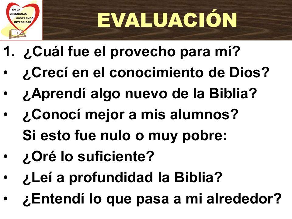 1. ¿Cuál fue el provecho para mí? ¿Crecí en el conocimiento de Dios? ¿Aprendí algo nuevo de la Biblia? ¿Conocí mejor a mis alumnos? Si esto fue nulo o