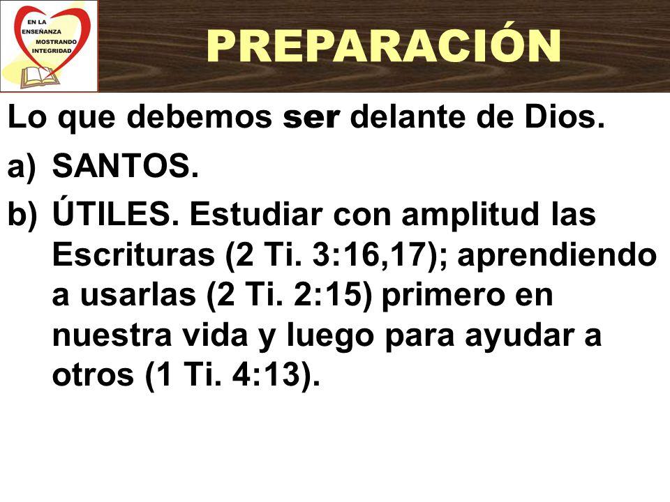 Lo que debemos ser delante de Dios. a)SANTOS. b)ÚTILES. Estudiar con amplitud las Escrituras (2 Ti. 3:16,17); aprendiendo a usarlas (2 Ti. 2:15) prime