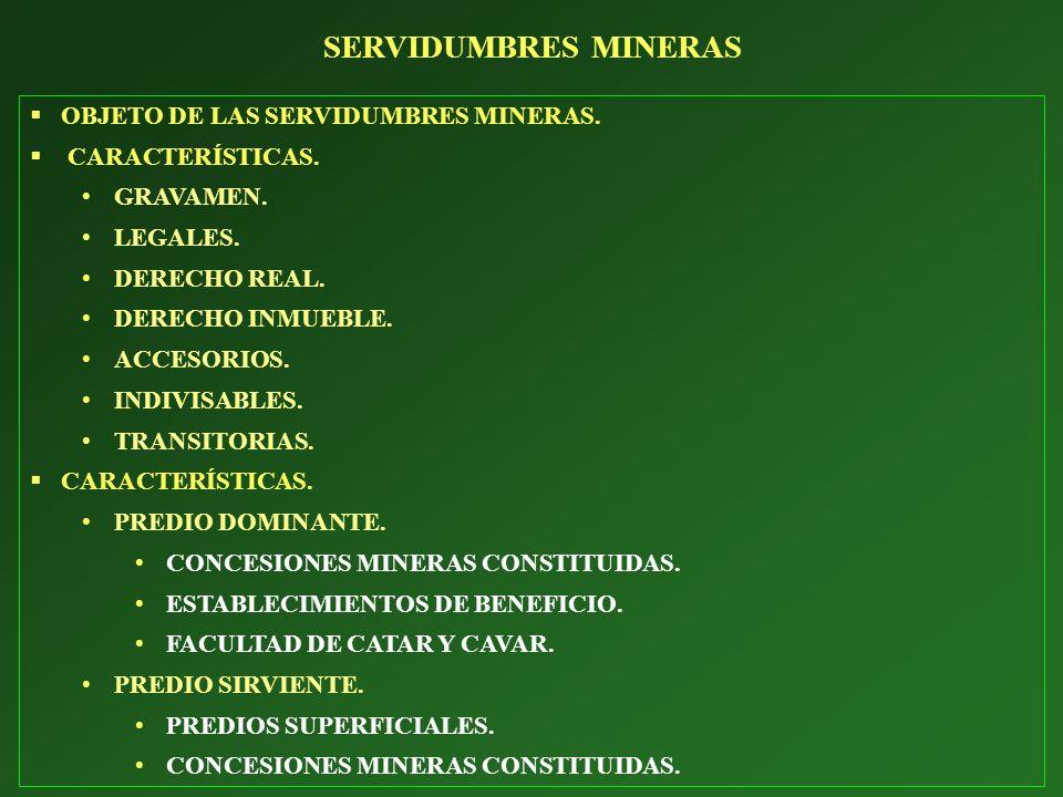 OBJETO DE LAS SERVIDUMBRES MINERAS. CARACTERÍSTICAS. GRAVAMEN. LEGALES. DERECHO REAL. DERECHO INMUEBLE. ACCESORIOS. INDIVISABLES. TRANSITORIAS. CARACT