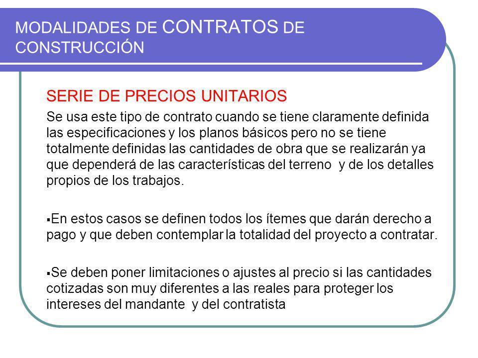 MODALIDADES DE CONTRATOS DE CONSTRUCCIÓN SERIE DE PRECIOS UNITARIOS Se usa este tipo de contrato cuando se tiene claramente definida las especificacio