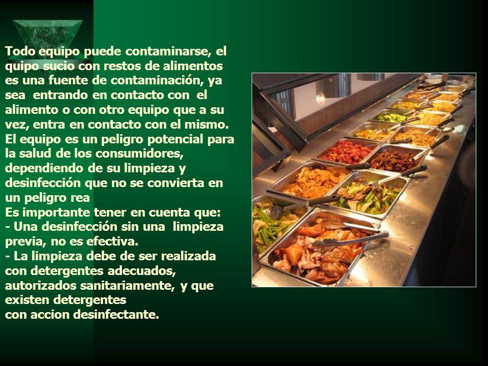 Todo equipo puede contaminarse, el quipo sucio con restos de alimentos es una fuente de contaminación, ya sea entrando en contacto con el alimento o c