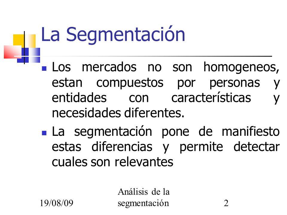 19/08/09 Análisis de la segmentación2 La Segmentación Los mercados no son homogeneos, estan compuestos por personas y entidades con características y
