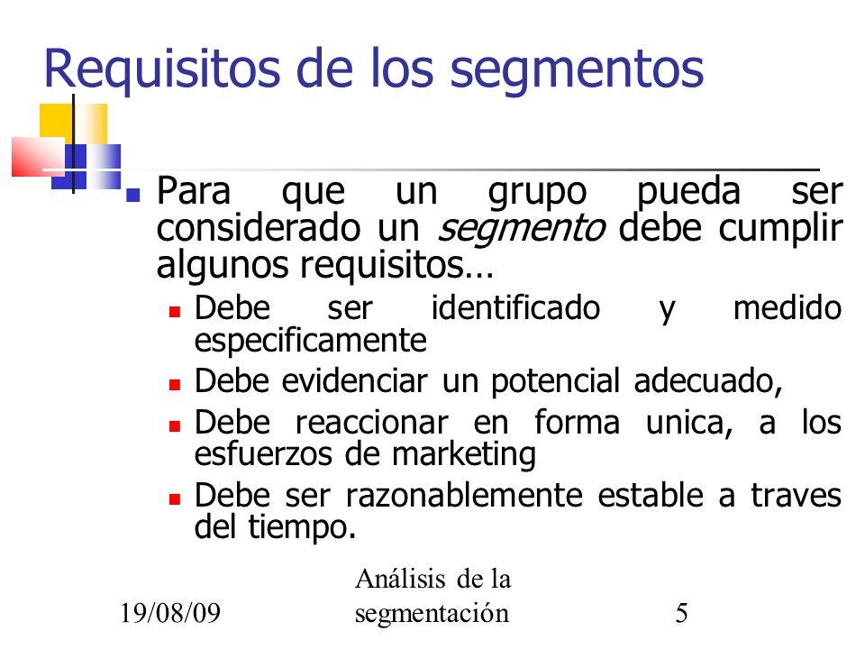 19/08/09 Análisis de la segmentación5 Requisitos de los segmentos Para que un grupo pueda ser considerado un segmento debe cumplir algunos requisitos…