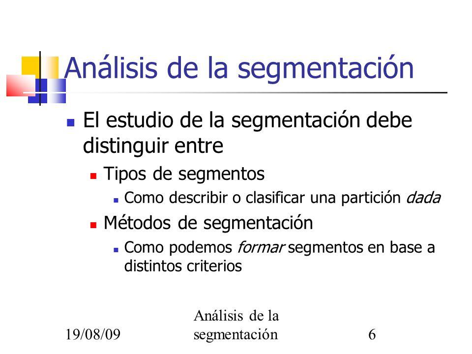 19/08/09 Análisis de la segmentación6 El estudio de la segmentación debe distinguir entre Tipos de segmentos Como describir o clasificar una partición