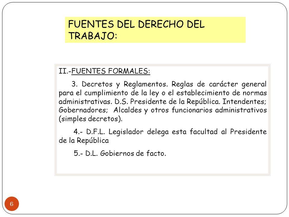 6 FUENTES DEL DERECHO DEL TRABAJO: II.-FUENTES FORMALES: 3. Decretos y Reglamentos. Reglas de carácter general para el cumplimiento de la ley o el est