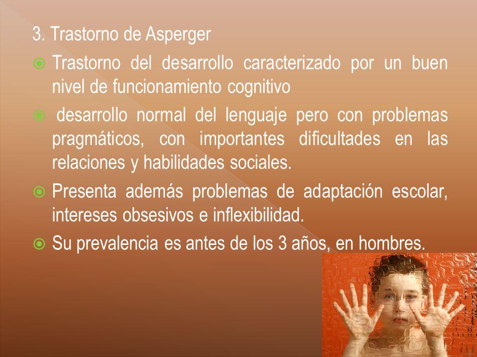 3. Trastorno de Asperger Trastorno del desarrollo caracterizado por un buen nivel de funcionamiento cognitivo desarrollo normal del lenguaje pero con