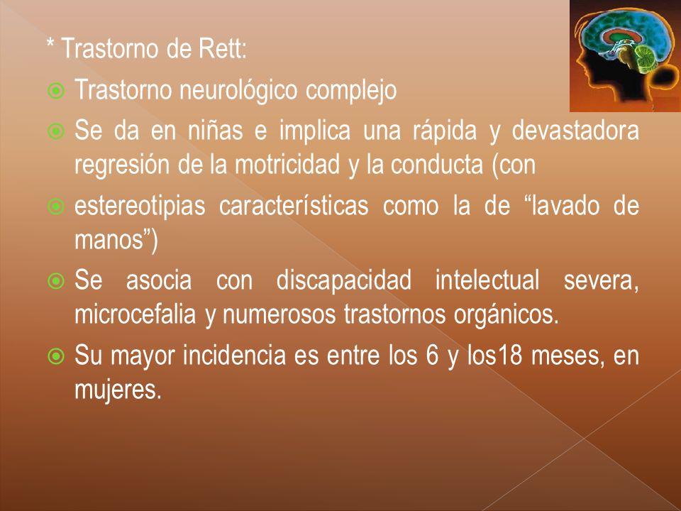 * Trastorno de Rett: Trastorno neurológico complejo Se da en niñas e implica una rápida y devastadora regresión de la motricidad y la conducta (con es