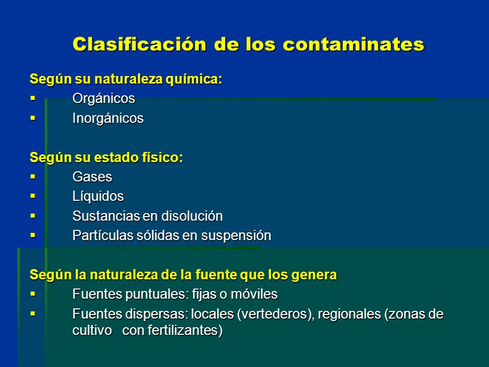 Clasificación de los contaminates Según su naturaleza química: Orgánicos Orgánicos Inorgánicos Inorgánicos Según su estado físico: Gases Gases Líquido