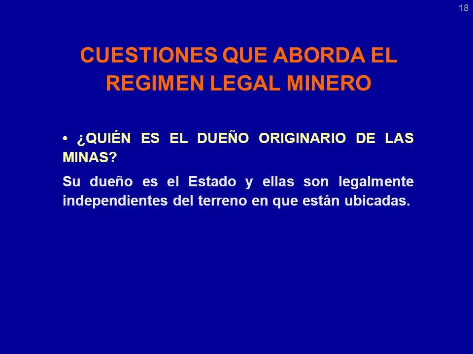 CUESTIONES QUE ABORDA EL REGIMEN LEGAL MINERO ¿QUIÉN ES EL DUEÑO ORIGINARIO DE LAS MINAS.