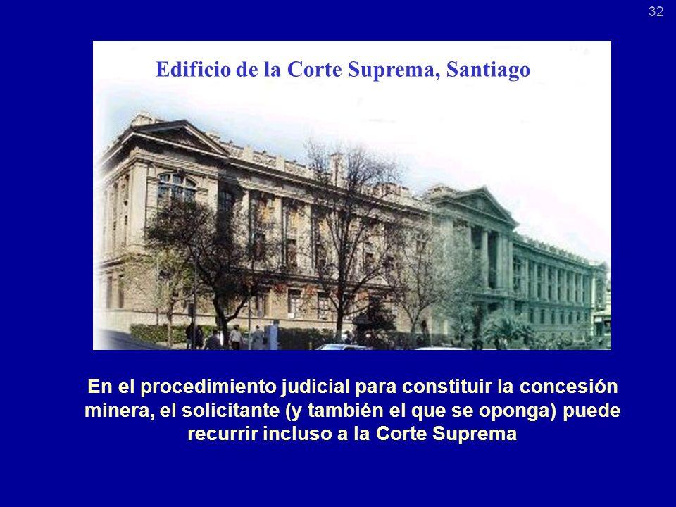 En el procedimiento judicial para constituir la concesión minera, el solicitante (y también el que se oponga) puede recurrir incluso a la Corte Suprema 32 Edificio de la Corte Suprema, Santiago