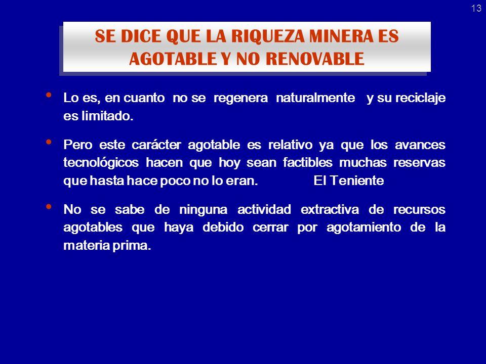 SE DICE QUE LA RIQUEZA MINERA ES AGOTABLE Y NO RENOVABLE Lo es, en cuanto no se regenera naturalmente y su reciclaje es limitado.
