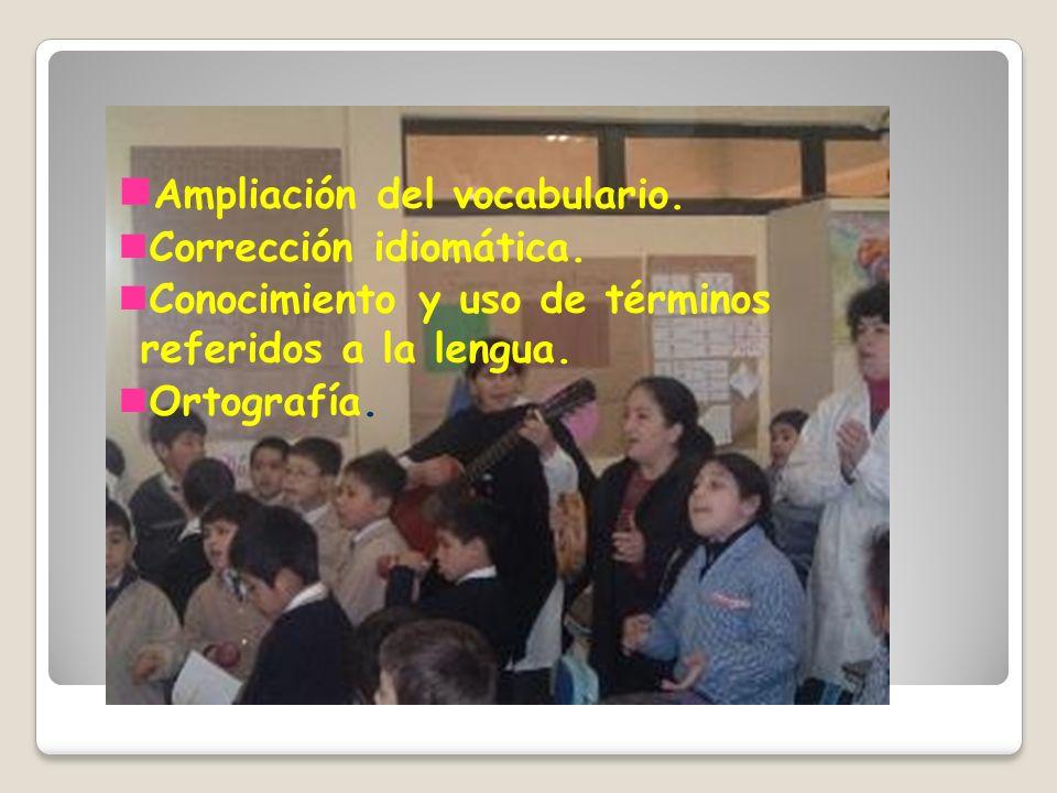 Ampliación del vocabulario. Corrección idiomática. Conocimiento y uso de términos referidos a la lengua. Ortografía.