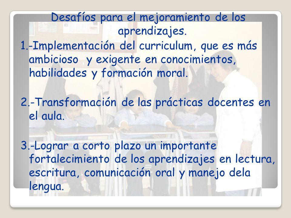 Desafíos para el mejoramiento de los aprendizajes. 1.-Implementación del curriculum, que es más ambicioso y exigente en conocimientos, habilidades y f