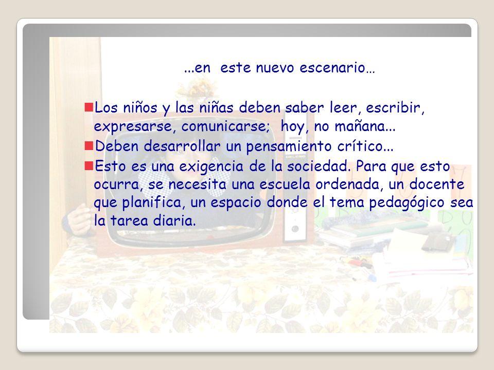 ...en este nuevo escenario… nLos niños y las niñas deben saber leer, escribir, expresarse, comunicarse; hoy, no mañana... nDeben desarrollar un pensam
