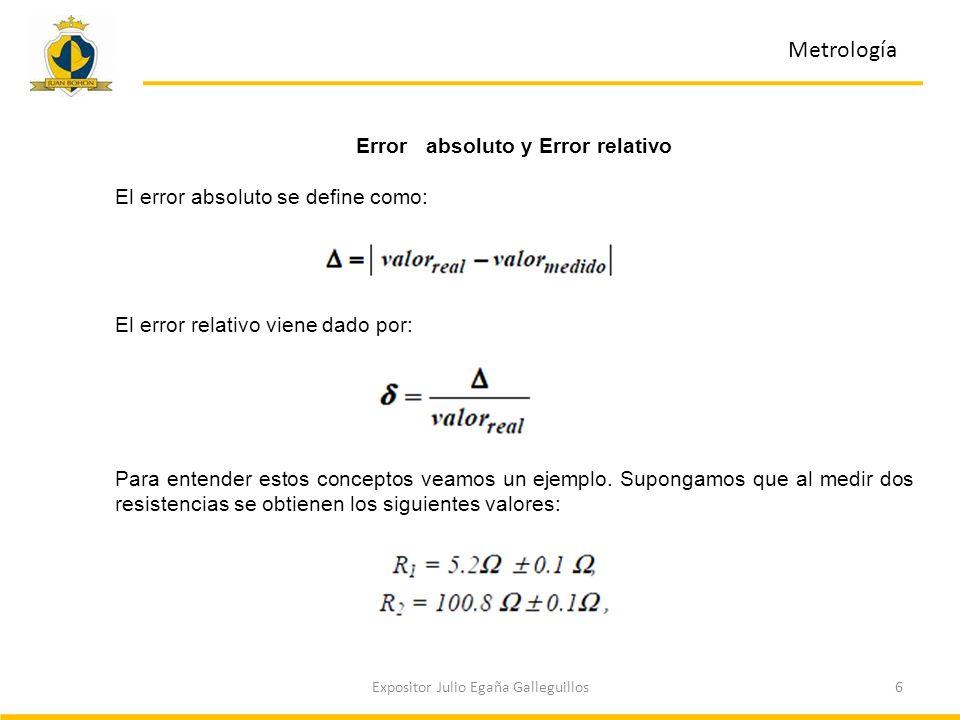 6Expositor Julio Egaña Galleguillos Metrología Error absoluto y Error relativo El error absoluto se define como: El error relativo viene dado por: Par