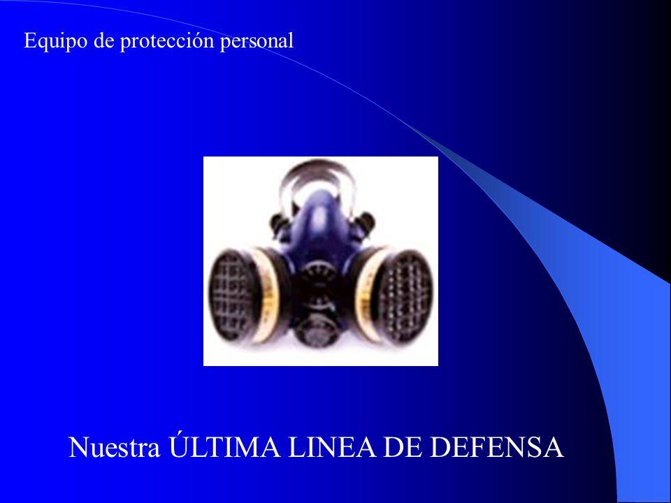 Equipo de protección personal Nuestra ÚLTIMA LINEA DE DEFENSA