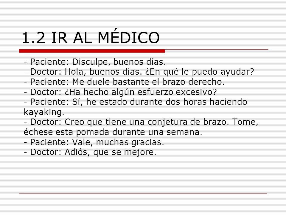 1.2 IR AL MÉDICO - Paciente: Disculpe, buenos días.