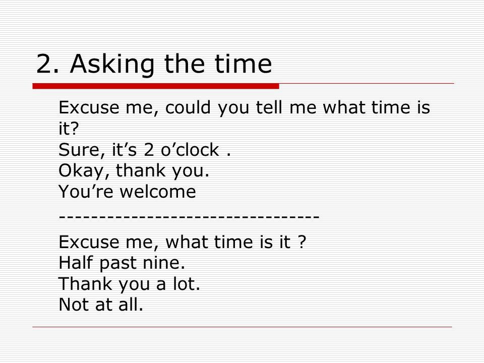 2.2 PREGUNTAR LA HORA Oiga, perdone.¿Me puede decir la hora.