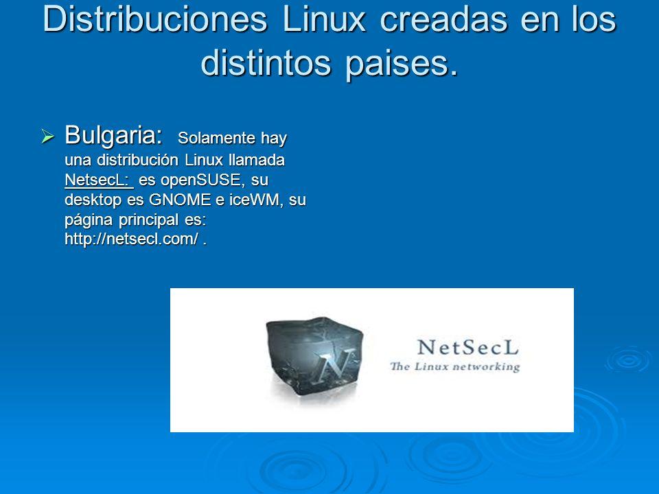 Distribuciones Linux creadas en los distintos paises. Bulgaria: Solamente hay una distribución Linux llamada NetsecL: es openSUSE, su desktop es GNOME