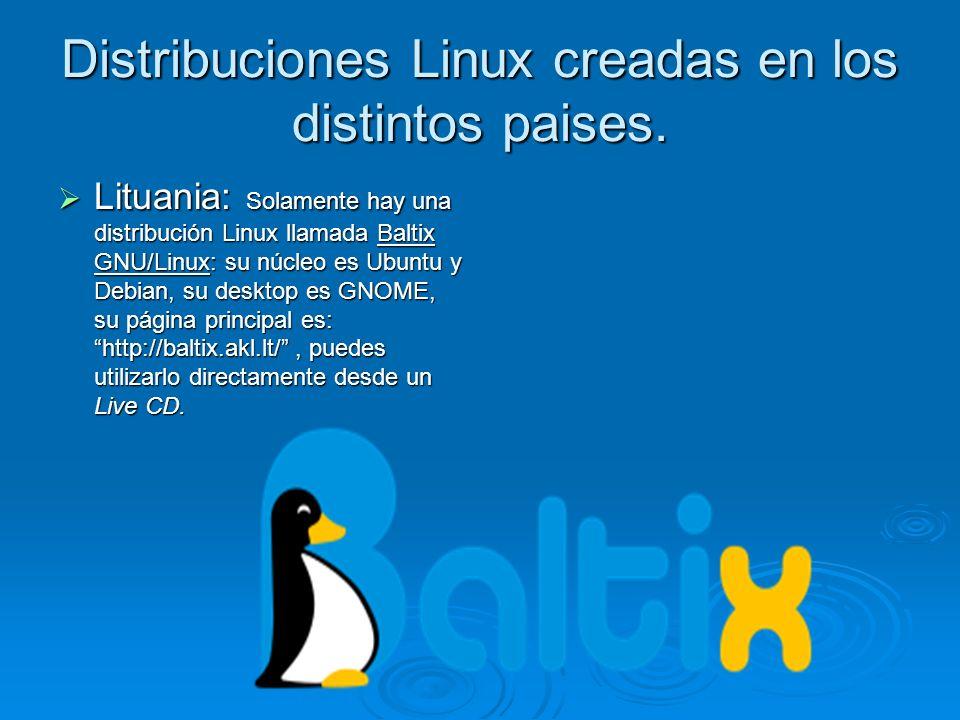 Distribuciones Linux creadas en los distintos paises. Lituania: Solamente hay una distribución Linux llamada Baltix GNU/Linux: su núcleo es Ubuntu y D