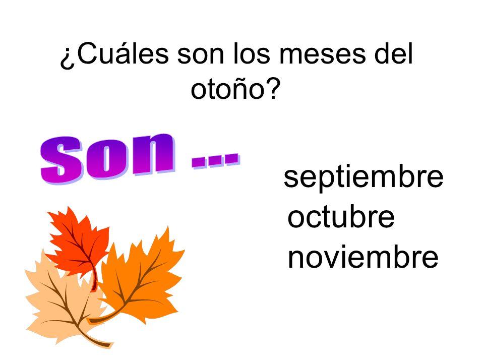 ¿Cuáles son los meses del otoño? octubre septiembre noviembre