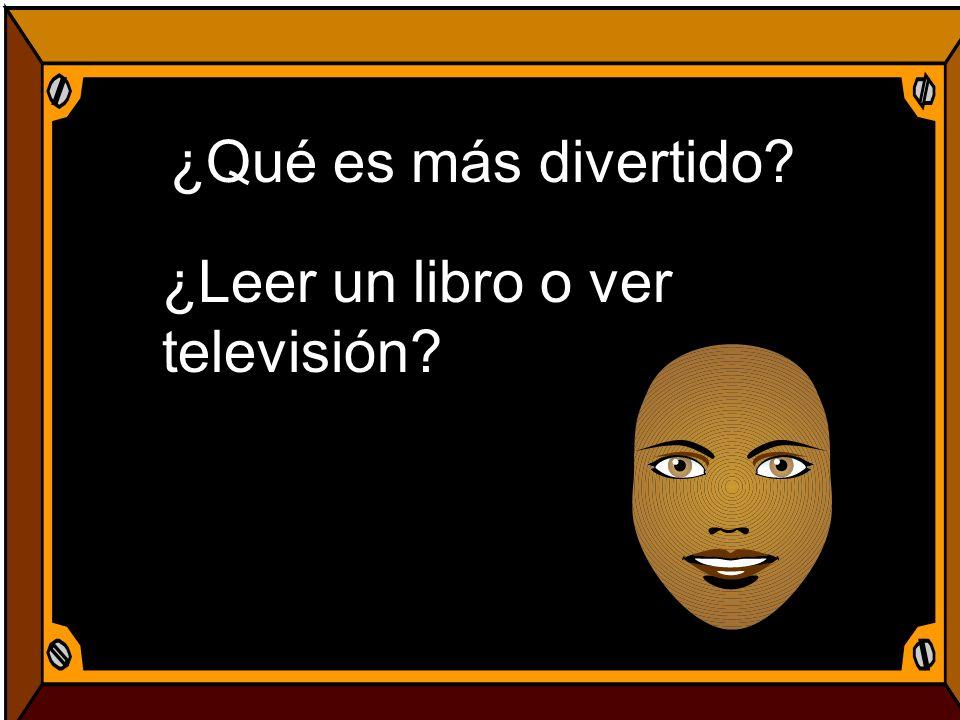 ¿Qué es más divertido? ¿Leer un libro o ver televisión?